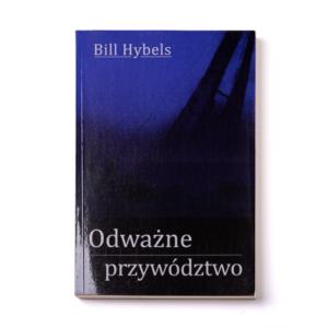 Odważne Przywództwo - Bill Hybels